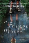 These Things Hidden - Heather Gudenkauf, Ali Ahn, Angela Lin, Angela Goethals