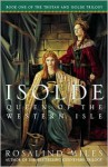 Isolde, Queen of the Western Isle: The First of the Tristan and Isolde Novels - Rosalind Miles
