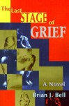 The Last Stage of Grief - Brian Bell