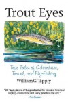 Trout Eyes: True Tales of Adventure, Travel, and Fly Fishing - William G. Tapply