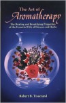 The Art of Aromatherapy: The Healing and Beautifying Properties of the Essential Oils of Flowers and Herbs - Robert B. Tisserand