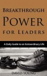 Breakthrough Power for Leaders: A Daily Guide to an Extraordinary Life - David Young