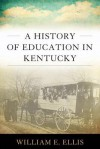 A History of Education in Kentucky - William E. Ellis