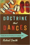 Doctrine That Dances: Bringing Doctrinal Preaching and Teaching to Life - Robert Smith, James Earl Massey