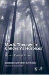 Music Therapy in Children's Hospices: Celebrating Jessie's Fund - Merc Pavlicevic
