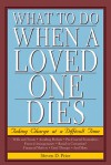 What to Do When a Loved One Dies: Taking Charge at a Difficult Time - Steven Price