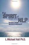 The Spirit of NLP: The Process, Meaning and Criteria for Mastering NLP - L. Michael Hall