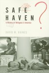 Safe Haven?: A History Of Refugees In America - David Haines