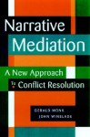 Narrative Mediation: A New Approach to Conflict Resolution - Gerald Monk