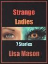 Strange Ladies: 7 Stories - Lisa Mason