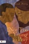 Not Too Young to Pray - Deborah Henry