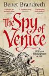 The Spy of Venice: A William Shakespeare Novel - Benet Brandreth