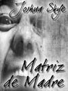 Matriz de Madre - Joshua Skye