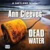 Dead Water - Ann Cleeves, Kenny Blyth