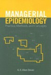 Managerial Epidemiology: Practice, Methods, and Concepts - G. E. Alan Dever, G.E. Alan Dever, G. E. Alan Dever