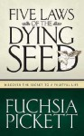 Five Laws Of The Dying Seed: Discover the secret to a fruitful life - Fuchsia Pickett