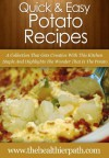 Potato Recipes: A Collection That Gets Creative With This Kitchen Staple And Highlights The Wonder That Is The Potato (Quick & Easy Recipes) - Mary Miller