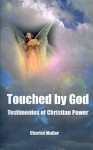 Touched by God: Testimonies of Christian Power - Charles Muller