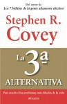 La 3a Alternativa: Para Resolver Los Problemas Maas Difaiciles de La Vida - Stephen R. Covey