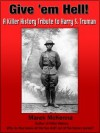 Give 'Em Hell: A Killer History Tribute to Harry S. Truman - Marek McKenna