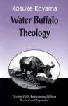 Water Buffalo Theology (25th Anniversary Edition, Revised & Expanded) - Kosuke Koyama