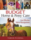 Budget Horse & Pony Care: Cost Effective Horse Management - Tamsin Pickeral