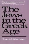 The Jews in the Greek Age - Elias Bickerman