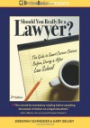 Should You Really Be a Lawyer?: The 2013 Guide to Smart Career Choices Before, During & After Law School - Deborah Schneider, Gary Belsky