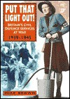 Put That Light Out: The ARP, Fire Services and Police at War, 1939-45 - Mike Brown