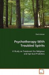 Psychotherapy with Troubled Spirits - Chad Johnson