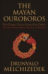 Mayan Ouroboros: The Cosmis Cycles Come Full Circle: The True Positive Mayan Prophecy is Revealed - Drunvalo Melchizedek