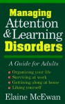 Managing Attention and Learning Disorders: A Guide for Adults - Elaine K. McEwan, Miriam Mindeman, Joan Guest