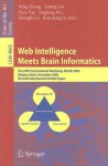 Web Intelligence Meets Brain Informatics: First WICI International Workshop, WImBI 2006, Beijing, China, December 15-16, 2006, Revised Selected and Invited Papers - Ning Zhong, Zhong, Jiming Liu, Yiyu Yao