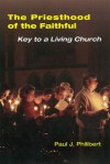 The Priesthood of the Faithful: Key to a Living Church - Paul J. Philibert