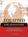 Equipped for Adventure: A Practical Guide to Short-Term Mission Trips - Scott Kirby