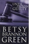 Until Proven Guilty - Betsy Brannon Green