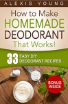 33 Easy DIY Deodorant Recipes: for Staying Dry, Feeling Cool and Smelling Fresh - Alexis Young