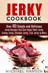 Jerky Cookbook: Over 60 Simple and Delicious Jerky Recipes You Can Enjoy! Beef Jerky, Turkey Jerky, Chicken Jerky, Fish Jerky & More (Prepper's Survival Pantry) - Michael Hansen