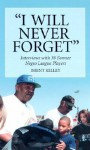 I Will Never Forget: Interviews with 39 Former Negro League Players - Brent Kelley