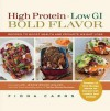 High Protein, Low GI, Bold Flavor: Recipes to Boost Health and Promote Weight Loss - Fiona Carns, Jennie Brand-Miller