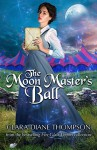 The Moon Master's Ball - Clara Diane Thompson, Anne Elisabeth Stengl