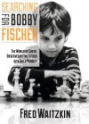 Searching for Bobby Fischer: The Father of a Prodigy Observes the World - Fred Waitzkin