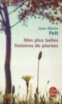 Mes Plus Belles Histoires de Plantes - Jean-Marie Pelt