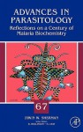 Advances in Parasitology, Volume 67: Reflections on a Century of Malaria Biochemistry - Irwin W. Sherman