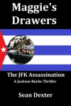 Maggie's Drawers: The JFK Assassination (A Jackson Burke Thriller) - Sean Dexter