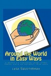 Around the World in Easy Ways: A Guide to Planning Long -Term Travel with or Without Your Kids - lisa Shusterman