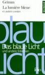 Das Blaue Licht Und Andere Märchen =La Lumière Bleue Et Autres Contes (Folio bilingue) - Jacob Grimm, Wilhelm Grimm