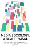 Media Sociology: A Reappraisal - Silvio Waisbord