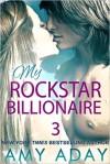 My Rockstar Billionaire 3 (Billionaire Romance, #3) - Amy Aday