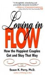 Loving In Flow: How The Happiest Couples Get And Stay That Way - Susan K. Perry
